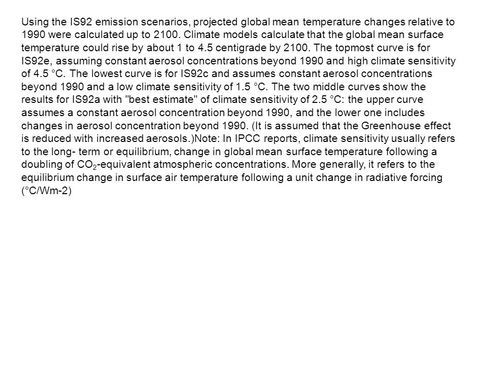 Using the IS92 emission scenarios, projected global mean temperature changes relative to 1990 were calculated up to 2100.