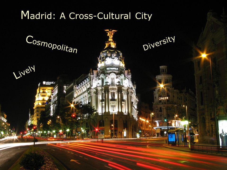 M adrid: A Cross-Cultural City C osmopolitan Diversity L ively