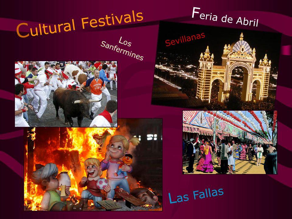 C ultural Festivals L os Sanfermines L as Fallas F eria de Abril Sevillanas