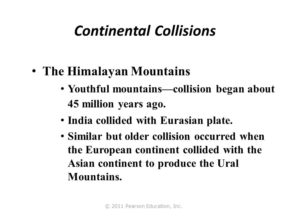 © 2011 Pearson Education, Inc. Formation of the Himalayas