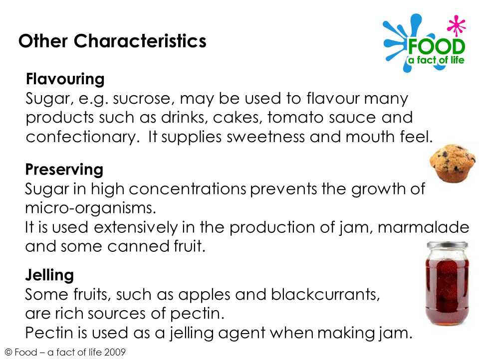 © Food – a fact of life 2009 Other Characteristics Flavouring Sugar, e.g.