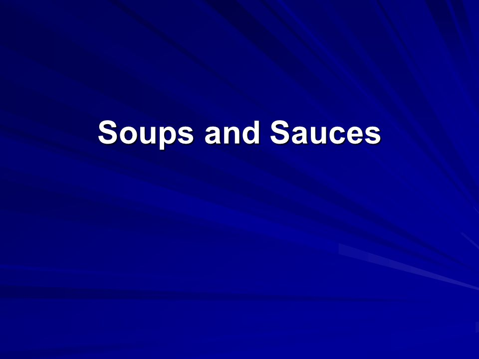 Soups and Sauces B.Thick soups –1.Thickening agents and techniques a.Roux b.Beurre maine equal parts soft raw butter and flour formed into balls.