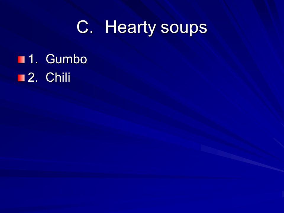 C.Hearty soups 1.Gumbo 2.Chili