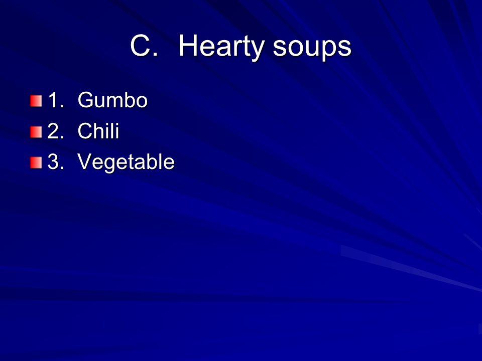C.Hearty soups 1.Gumbo 2.Chili 3.Vegetable