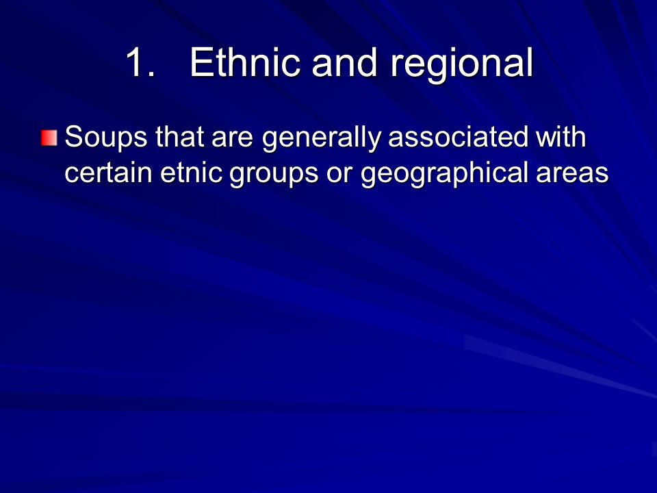 1.Ethnic and regional Soups that are generally associated with certain etnic groups or geographical areas