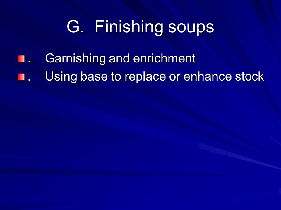 G.Finishing soups.Garnishing and enrichment.Using base to replace or enhance stock