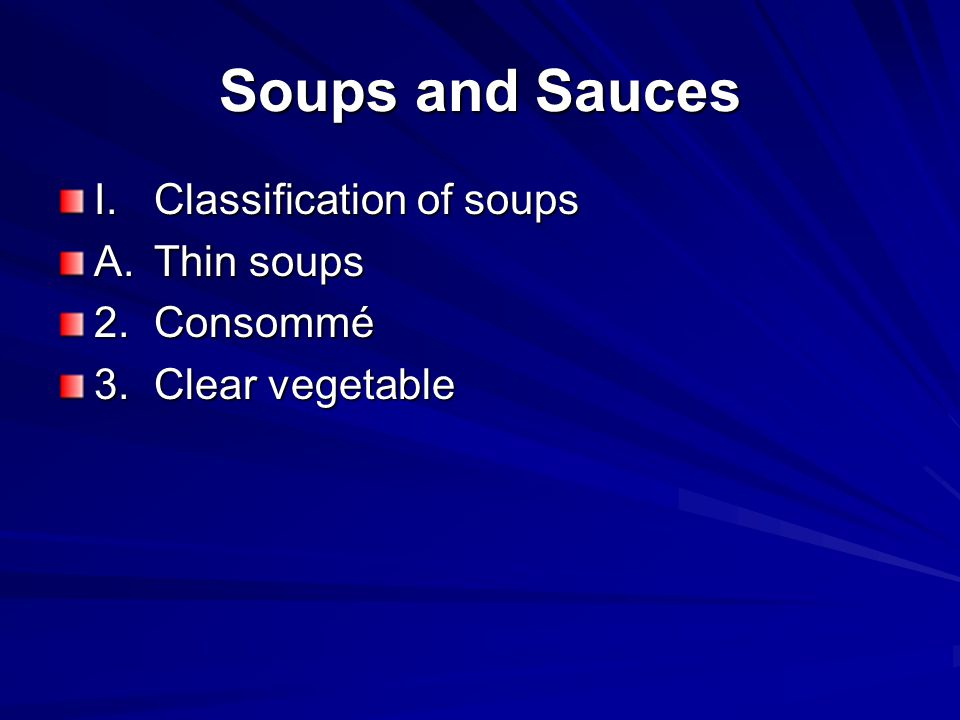 Soups and Sauces I.Classification of soups A.Thin soups 2.Consommé 3.Clear vegetable