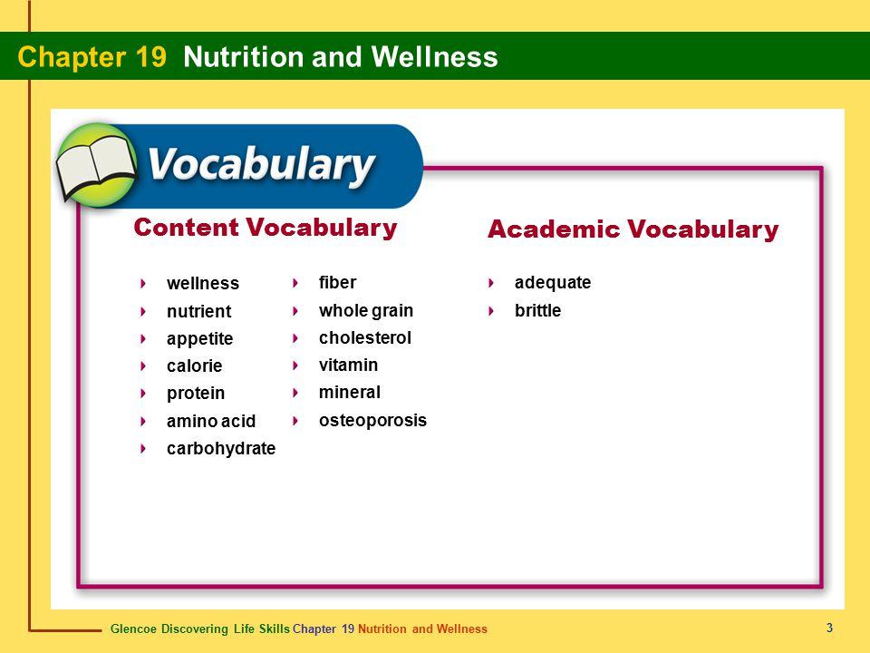 Glencoe Discovering Life Skills Chapter 19 Nutrition and Wellness Chapter 19 Nutrition and Wellness 3 Content Vocabulary wellness nutrient appetite ca