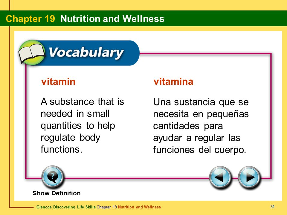 Glencoe Discovering Life Skills Chapter 19 Nutrition and Wellness Chapter 19 Nutrition and Wellness 31 vitamin vitamina A substance that is needed in