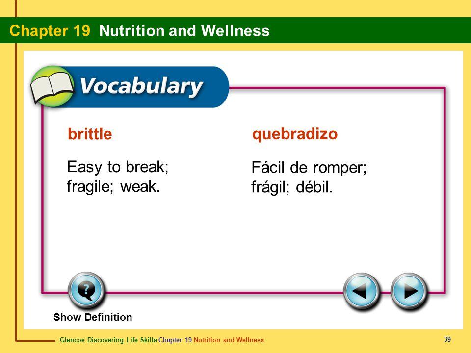 Glencoe Discovering Life Skills Chapter 19 Nutrition and Wellness Chapter 19 Nutrition and Wellness 39 brittle quebradizo Easy to break; fragile; weak