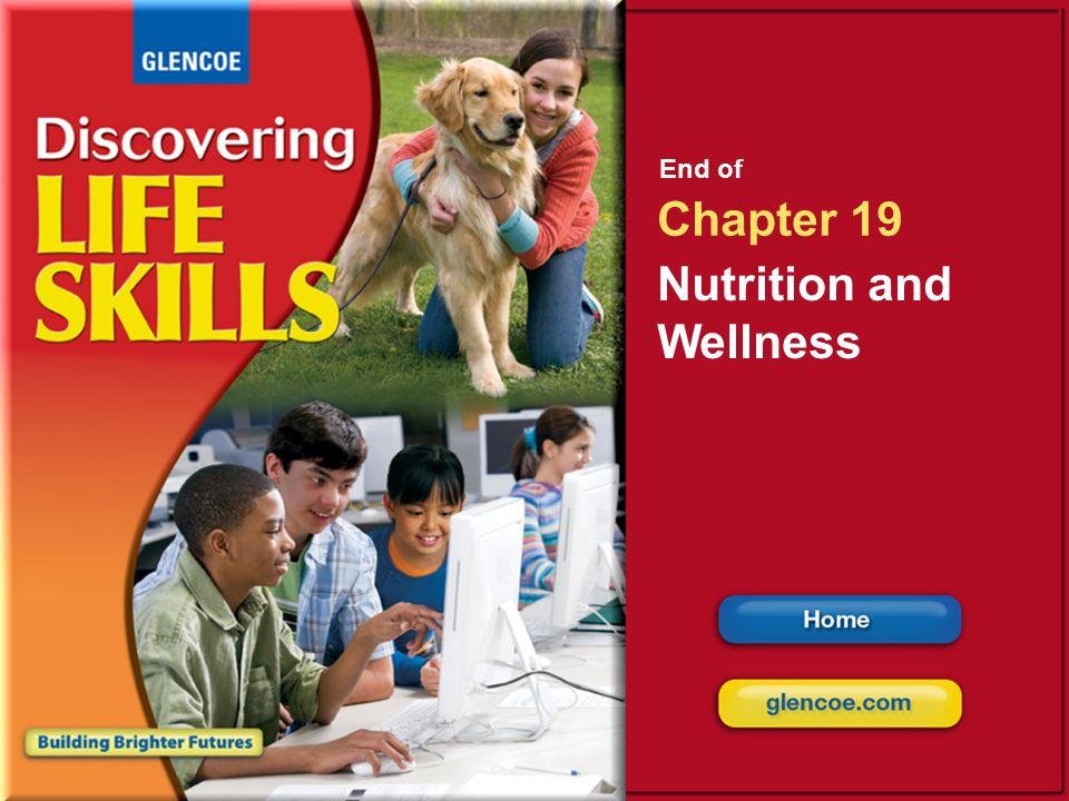 Glencoe Discovering Life Skills Chapter 19 Nutrition and Wellness Chapter 19 Nutrition and Wellness 42 End of Chapter 19 Nutrition and Wellness