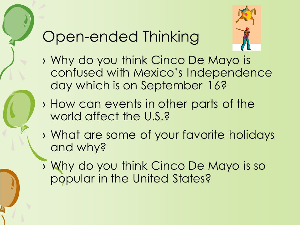 ›Why do you think Cinco De Mayo is confused with Mexico's Independence day which is on September 16? ›How can events in other parts of the world affec