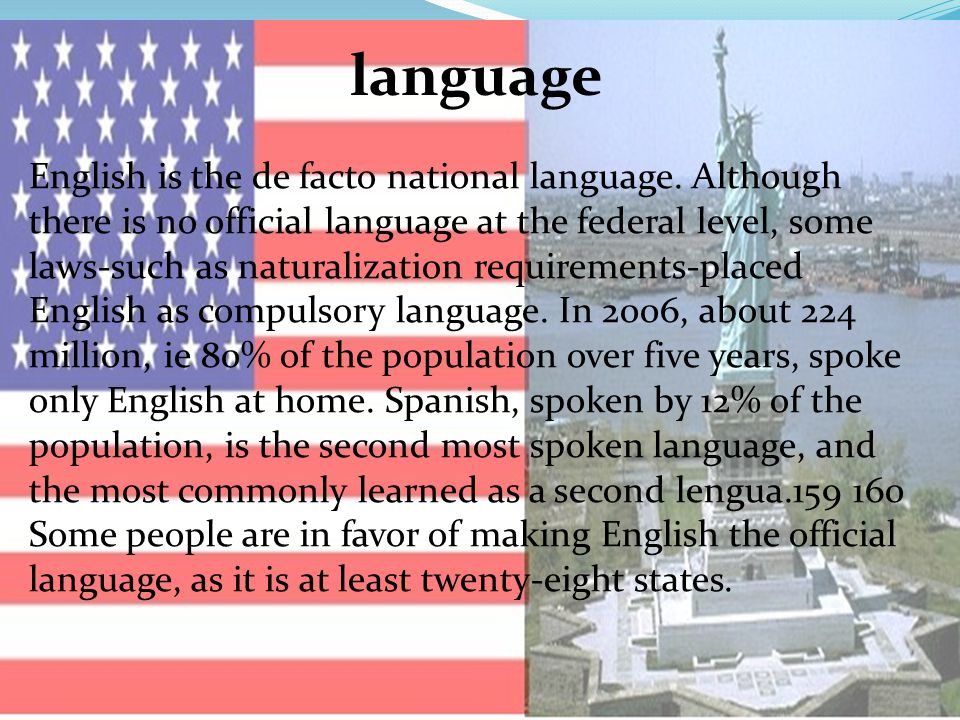 language English is the de facto national language. Although there is no official language at the federal level, some laws-such as naturalization requ