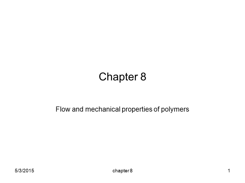 5/3/2015chapter 81 Chapter 8 Flow and mechanical properties of polymers
