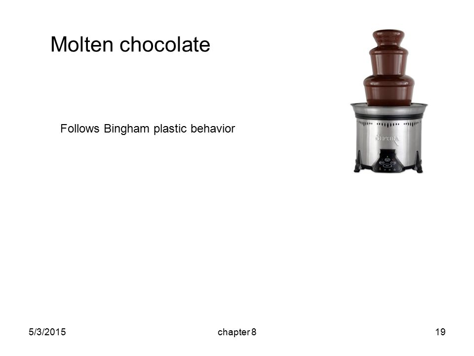 Molten chocolate 5/3/2015chapter 819 Follows Bingham plastic behavior