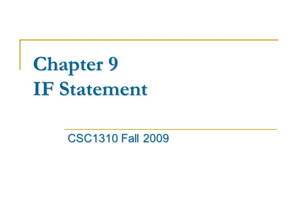 Chapter 9 IF Statement CSC1310 Fall 2009