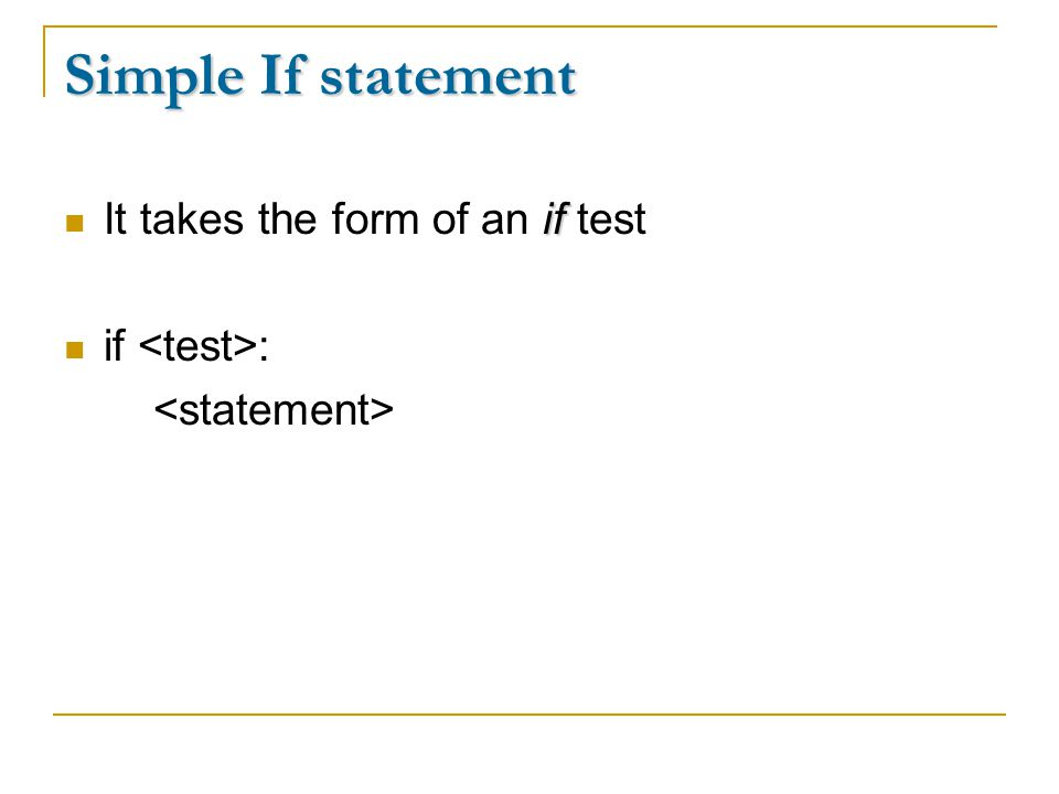 Simple If statement if It takes the form of an if test if :