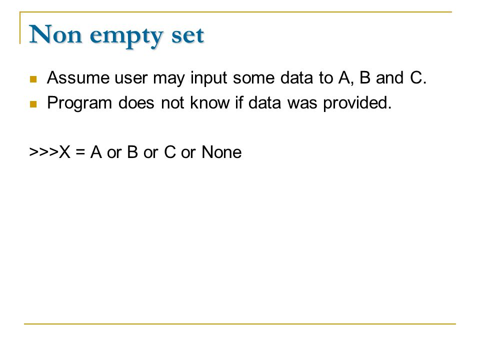 Non empty set Assume user may input some data to A, B and C.