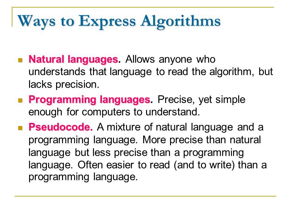 Ways to Express Algorithms Natural languages Natural languages.