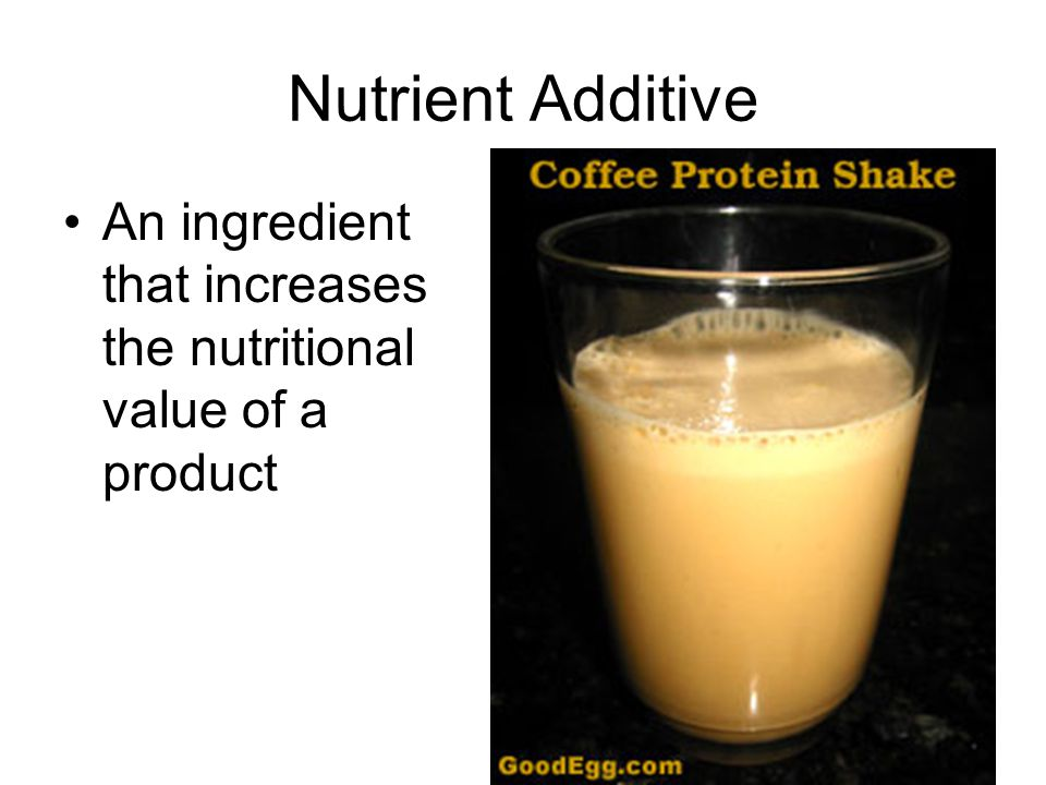 Nutrient Additive An ingredient that increases the nutritional value of a product