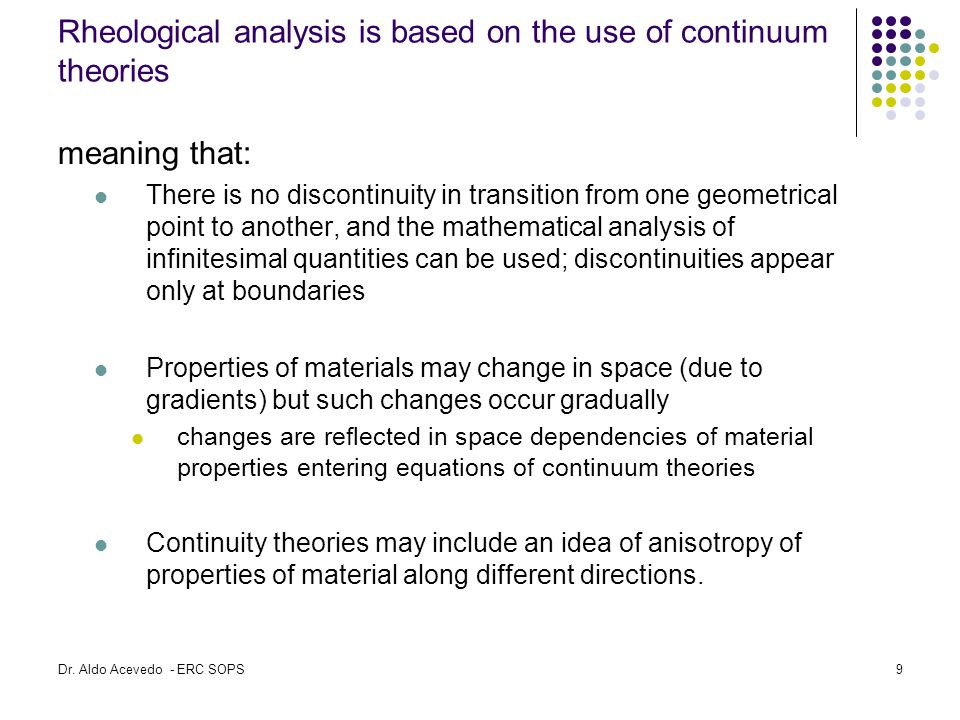 Rheological analysis is based on the use of continuum theories meaning that: There is no discontinuity in transition from one geometrical point to ano