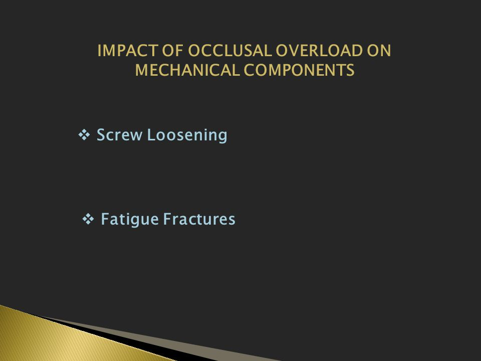 IMPACT OF OCCLUSAL OVERLOAD ON MECHANICAL COMPONENTS  Screw Loosening  Fatigue Fractures