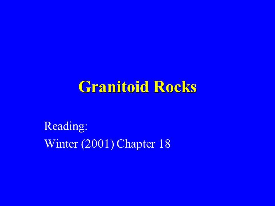 Granitoid Rocks Reading: Winter (2001) Chapter 18