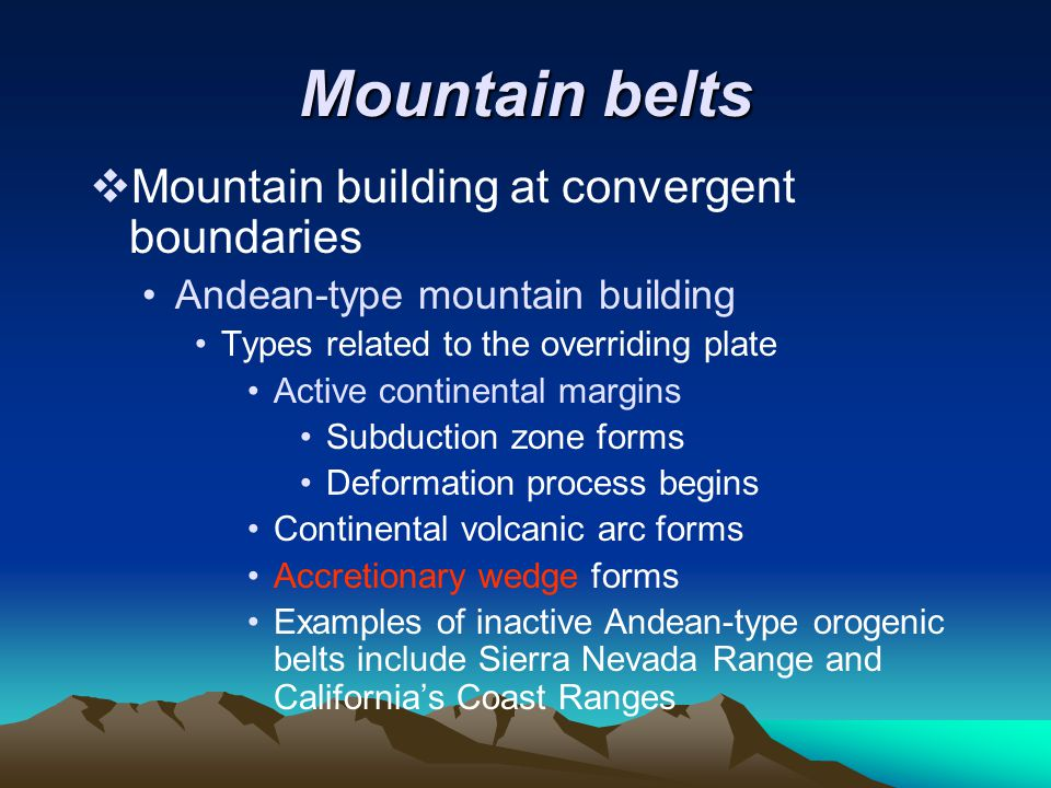 Mountain belts  Mountain building at convergent boundaries Andean-type mountain building Types related to the overriding plate Active continental mar