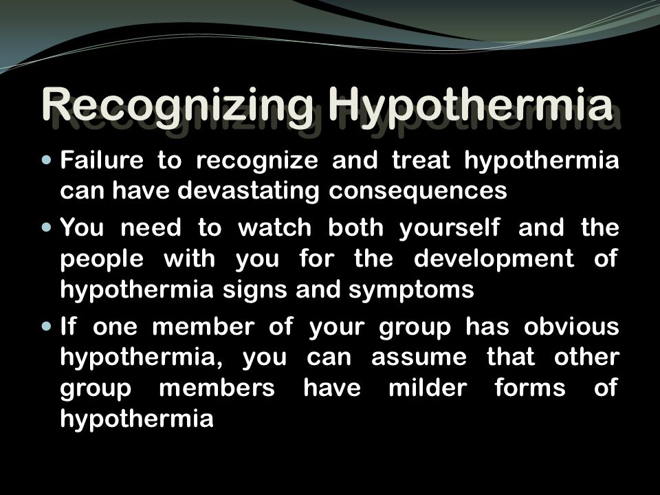 Recognizing Hypothermia Failure to recognize and treat hypothermia can have devastating consequences You need to watch both yourself and the people wi