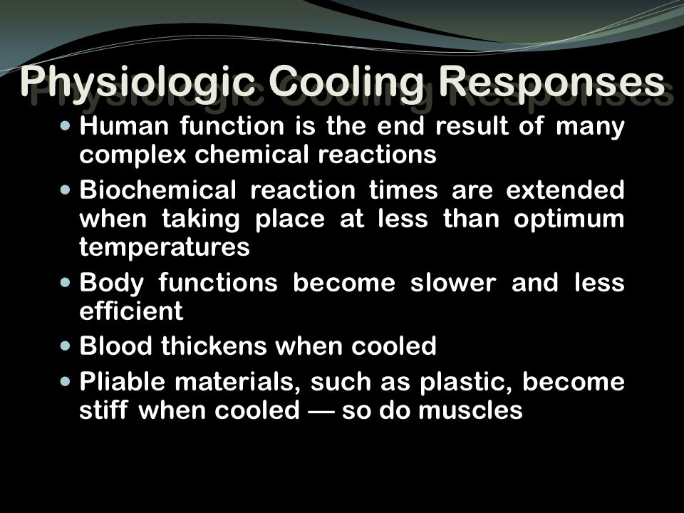 Physiologic Cooling Responses Human function is the end result of many complex chemical reactions Biochemical reaction times are extended when taking