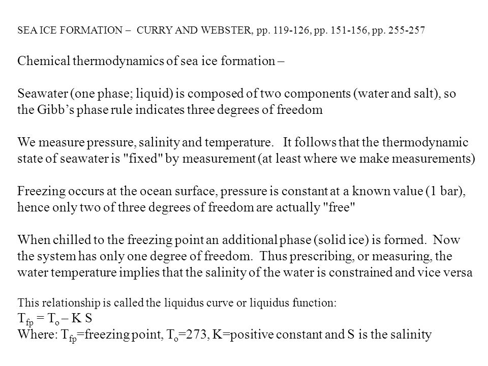 SEA ICE FORMATION – CURRY AND WEBSTER, pp. 119-126, pp. 151-156, pp. 255-257 Chemical thermodynamics of sea ice formation – Seawater (one phase; liqui