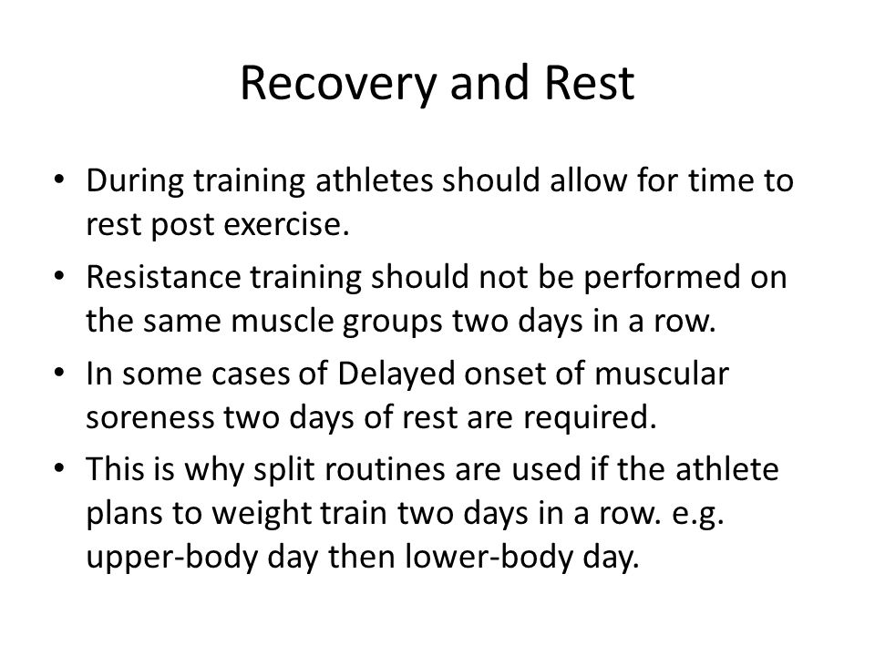 Recovery and Rest During training athletes should allow for time to rest post exercise.
