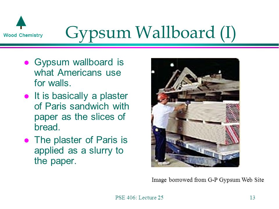 Wood Chemistry PSE 406: Lecture 2513 Gypsum Wallboard (I) l Gypsum wallboard is what Americans use for walls.