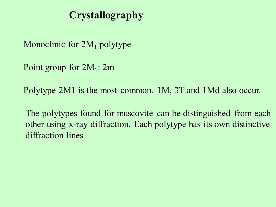 Crystallography Monoclinic for 2M 1 polytype Point group for 2M 1 : 2m Polytype 2M1 is the most common.