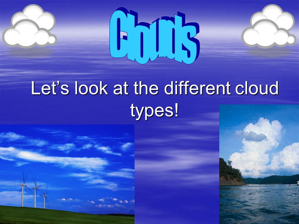 Let's look at the different cloud types!