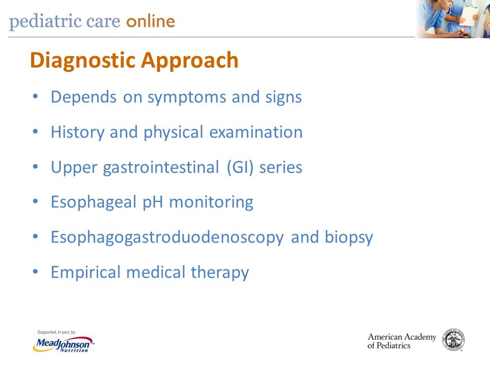 Diagnostic Approach Depends on symptoms and signs History and physical examination Upper gastrointestinal (GI) series Esophageal pH monitoring Esophag