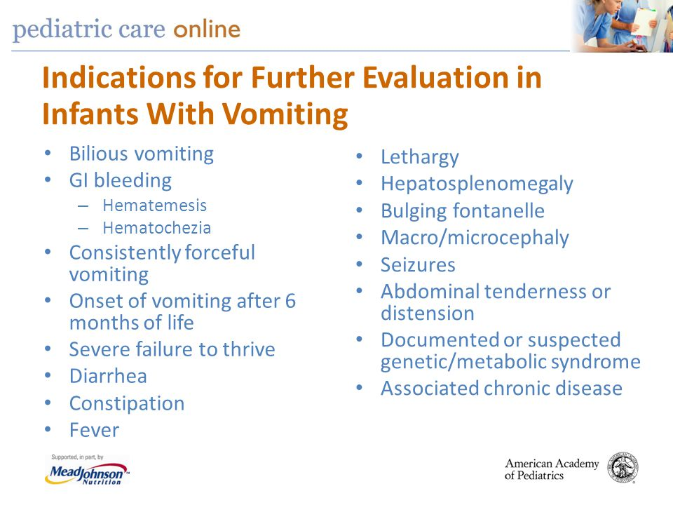 Indications for Further Evaluation in Infants With Vomiting Bilious vomiting GI bleeding – Hematemesis – Hematochezia Consistently forceful vomiting O