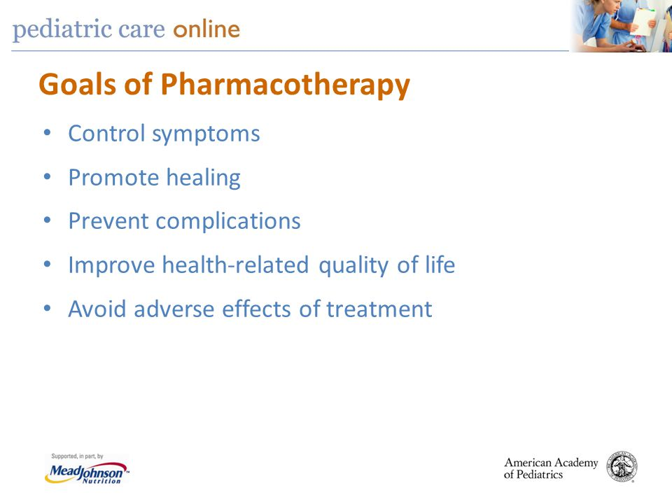 Goals of Pharmacotherapy Control symptoms Promote healing Prevent complications Improve health-related quality of life Avoid adverse effects of treatm