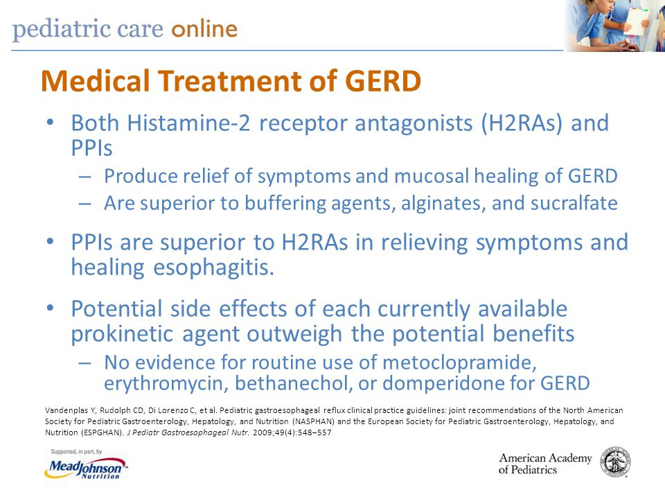 Medical Treatment of GERD Both Histamine-2 receptor antagonists (H2RAs) and PPIs – Produce relief of symptoms and mucosal healing of GERD – Are superi