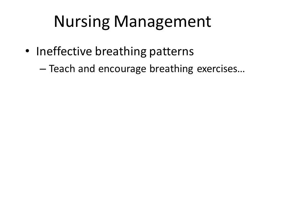 Nursing Management Ineffective breathing patterns – Teach and encourage breathing exercises…