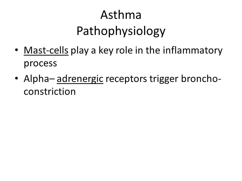Asthma Pathophysiology Mast-cells play a key role in the inflammatory process Alpha– adrenergic receptors trigger broncho- constriction