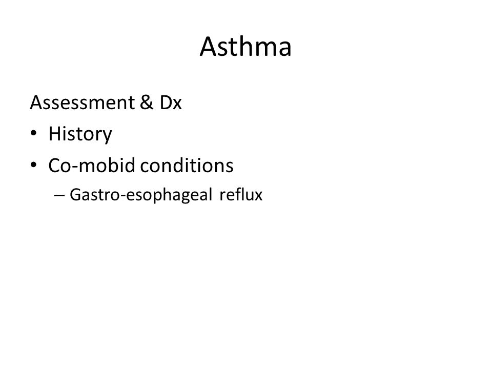 Asthma Assessment & Dx History Co-mobid conditions – Gastro-esophageal reflux