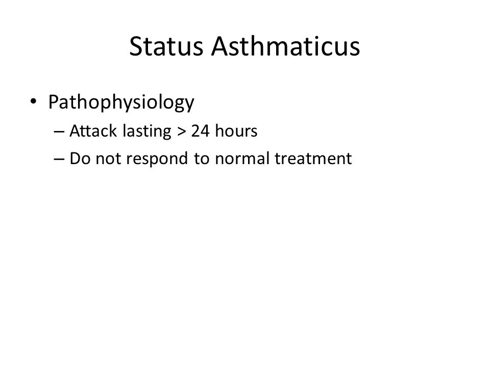 Status Asthmaticus Pathophysiology – Attack lasting > 24 hours – Do not respond to normal treatment