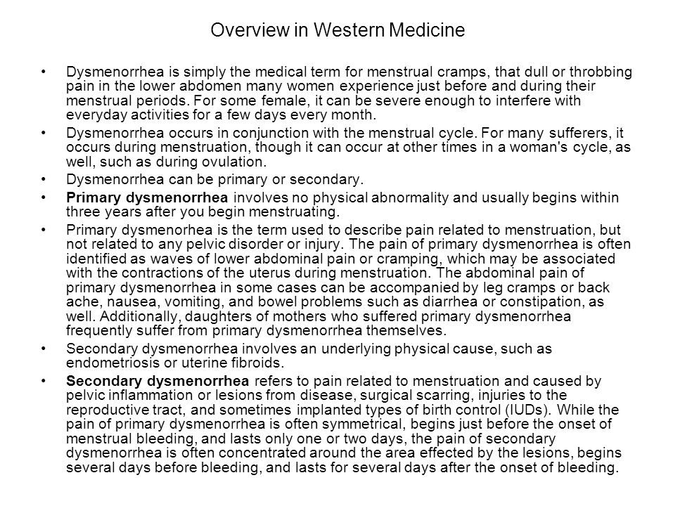 Overview in Western Medicine Dysmenorrhea is simply the medical term for menstrual cramps, that dull or throbbing pain in the lower abdomen many women