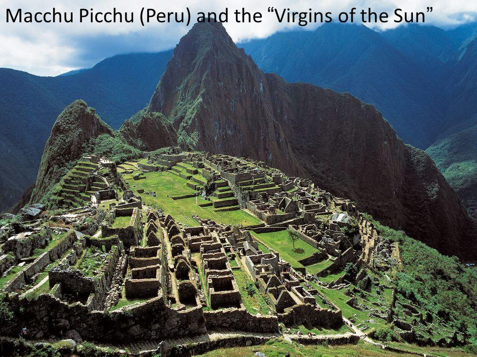 Macchu Picchu (Peru) and the Virgins of the Sun