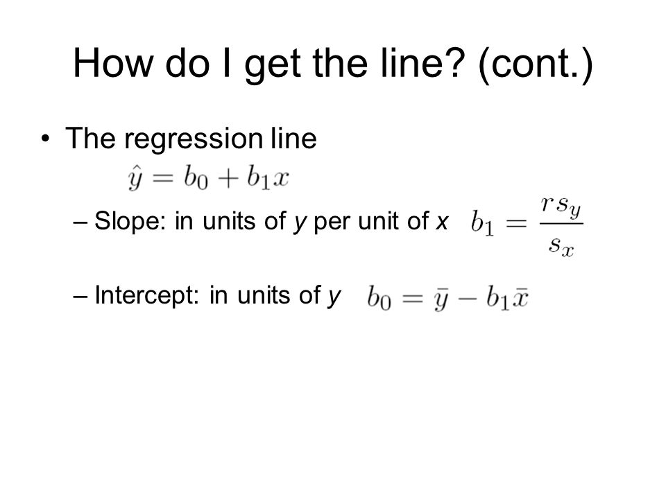 Interpreting the regression line Slope: –Increasing 1 unit in x  increasing units in y –In particular, moving one standard deviation away from the mean in x moves us r standard deviations away from the mean in y.