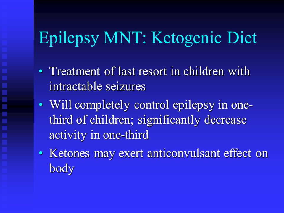 Epilepsy MNT: Ketogenic Diet Treatment of last resort in children with intractable seizuresTreatment of last resort in children with intractable seizu