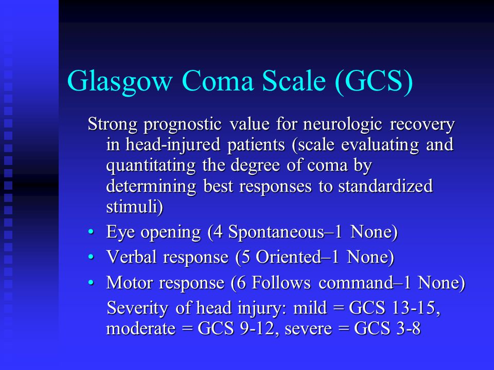 Glasgow Coma Scale (GCS) Strong prognostic value for neurologic recovery in head-injured patients (scale evaluating and quantitating the degree of com