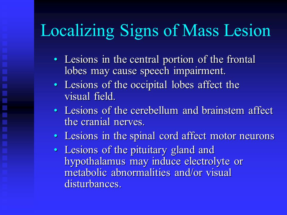 Localizing Signs of Mass Lesion Lesions in the central portion of the frontal lobes may cause speech impairment.Lesions in the central portion of the
