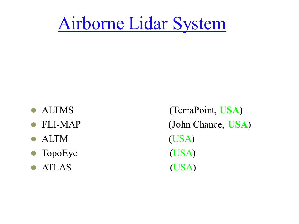 Airborne Lidar System ALTMS (TerraPoint, USA) FLI-MAP (John Chance, USA) ALTM (USA) TopoEye (USA) ATLAS (USA)